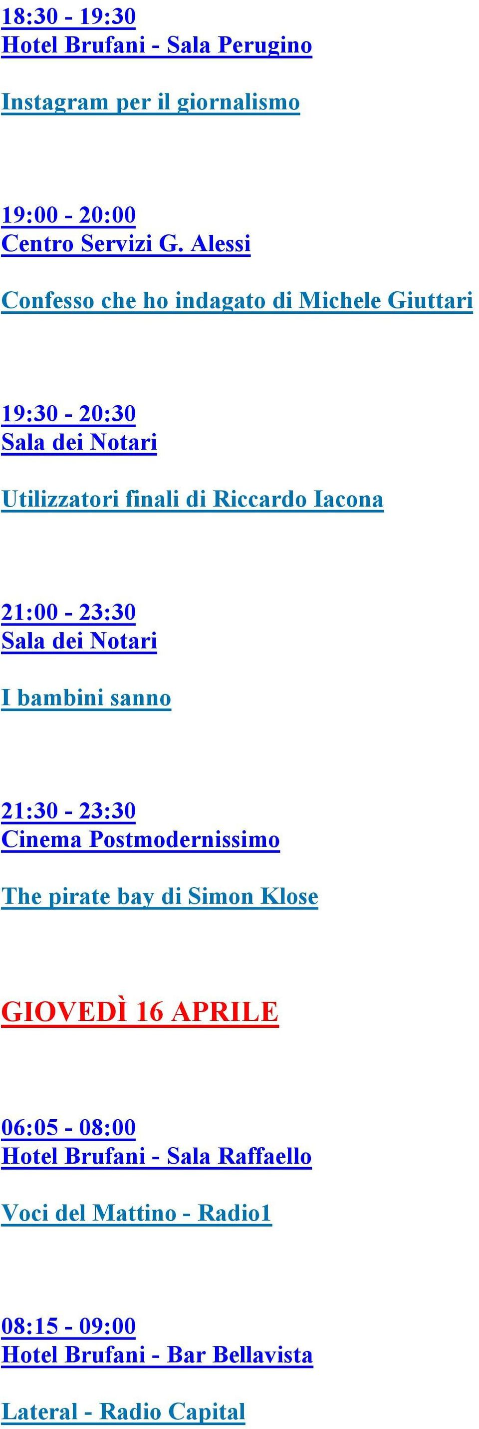21:30-23:30 Cinema Postmodernissimo The pirate bay di Simon Klose GIOVEDÌ 16 APRILE