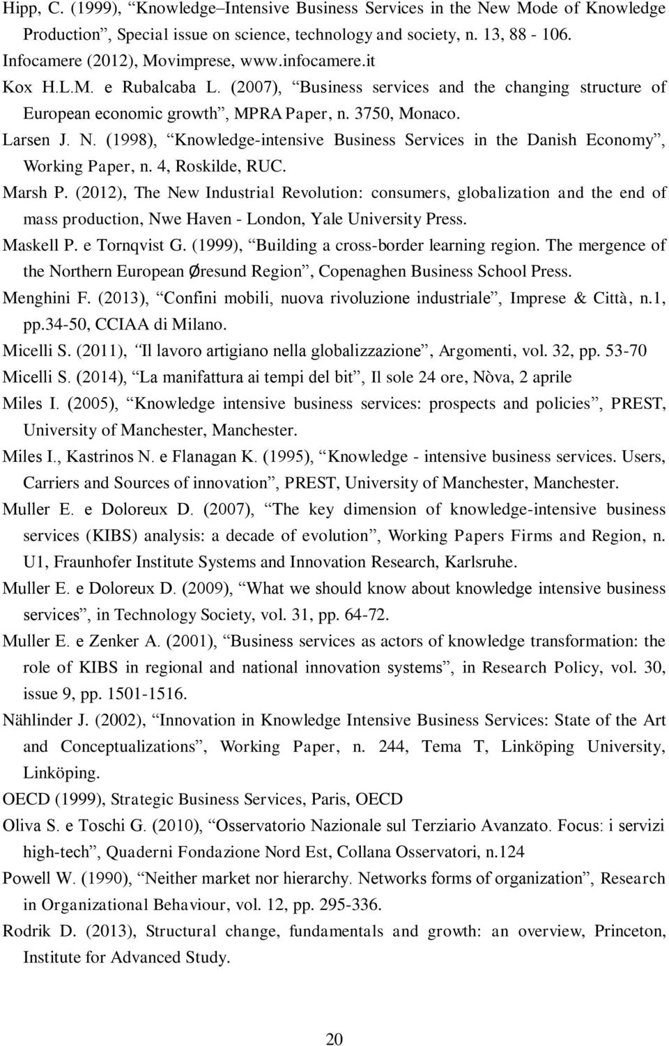 (1998), Knowledge-intensive Business Services in the Danish Economy, Working Paper, n. 4, Roskilde, RUC. Marsh P.