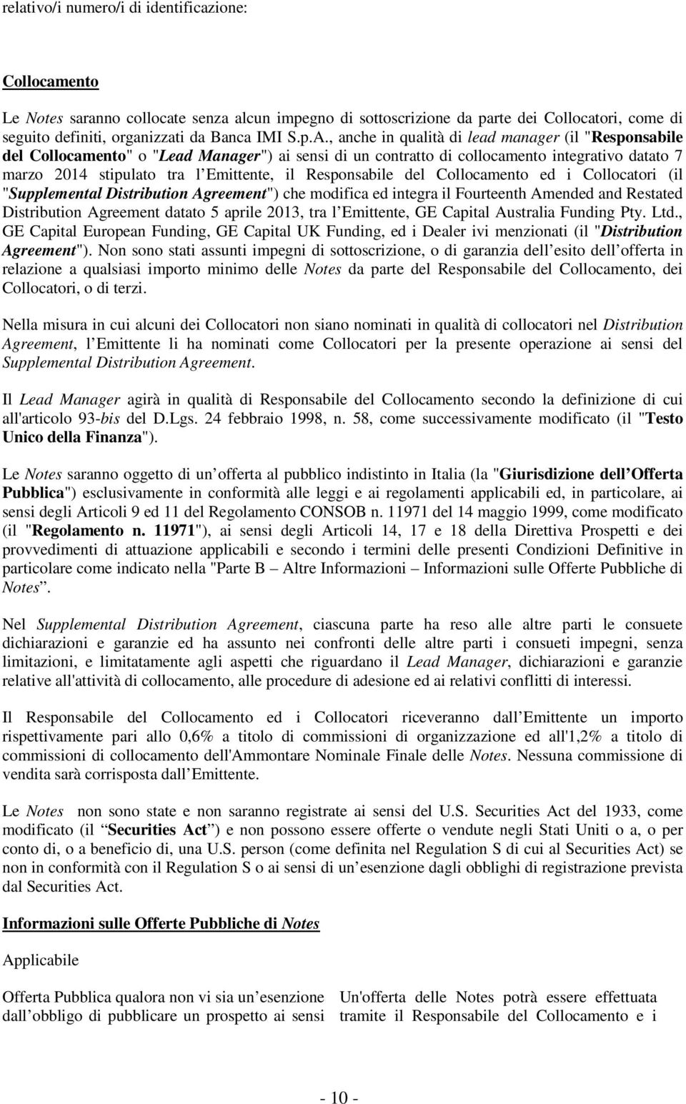 "Responsabile del Collocamento ed i Collocatori (il ""Supplemental Distribution Agreement"") che modifica ed integra il Fourteenth Amended and Restated Distribution Agreement datato 5 aprile 2013, tra l"