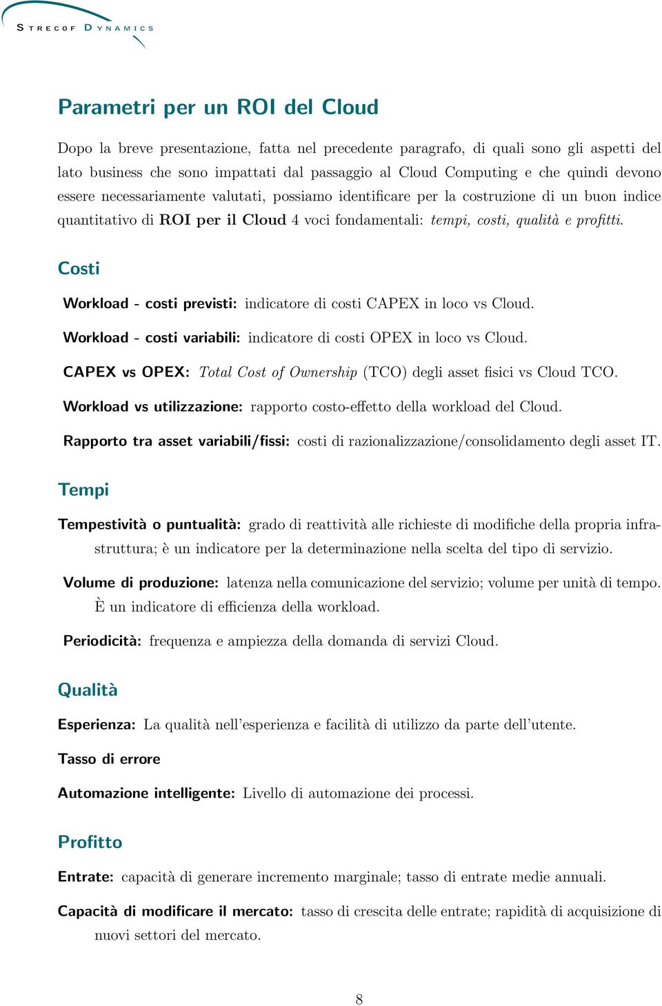 Costi Workload - costi previsti: indicatore di costi CAPEX in loco vs Cloud. Workload - costi variabili: indicatore di costi OPEX in loco vs Cloud.