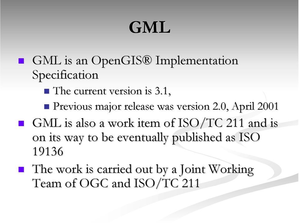 0, April 2001 GML is also a work item of ISO/TC 211 and is on its way to