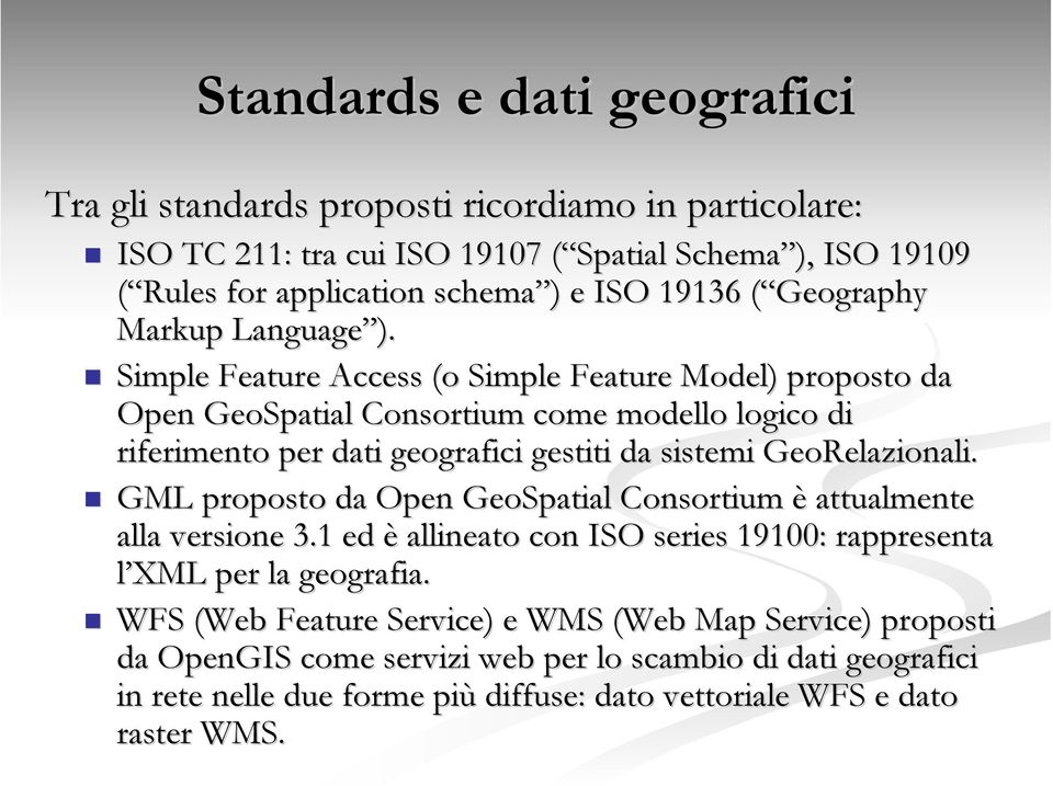 Simple Feature Access (o Simple Feature Model) proposto da Open GeoSpatial Consortium come modello logico di riferimento per dati geografici gestiti da sistemi GeoRelazionali.