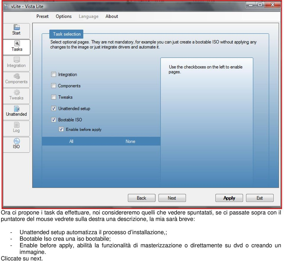 automatizza il processo d installazione,; - Bootable Iso crea una iso bootabile; - Enable before apply,