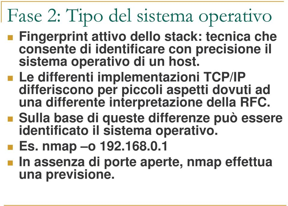 Le differenti implementazioni TCP/IP differiscono per piccoli aspetti dovuti ad una differente