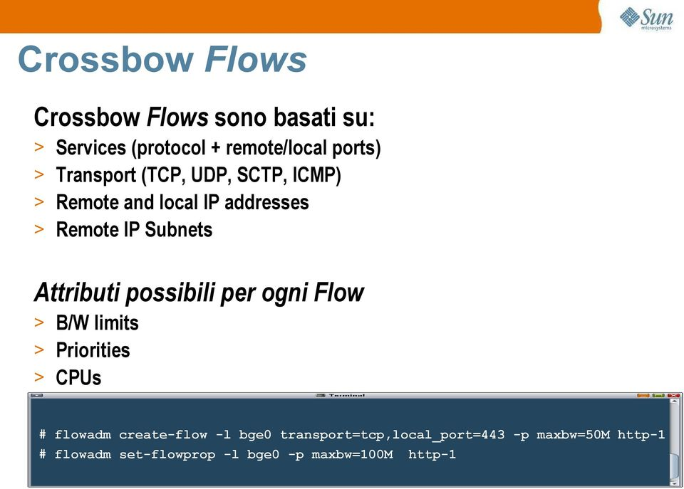 Attributi possibili per ogni Flow > B/W limits > Priorities > CPUs # flowadm create-flow -l