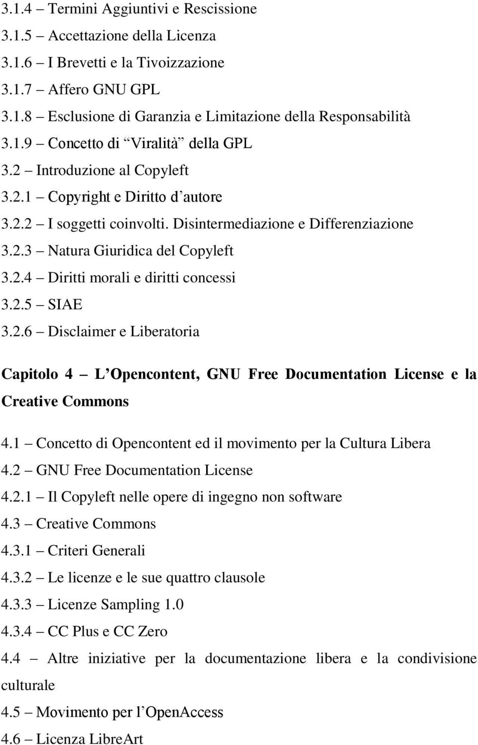 2.5 SIAE 3.2.6 Disclaimer e Liberatoria Capitolo 4 L Opencontent, GNU Free Documentation License e la Creative Commons 4.1 Concetto di Opencontent ed il movimento per la Cultura Libera 4.