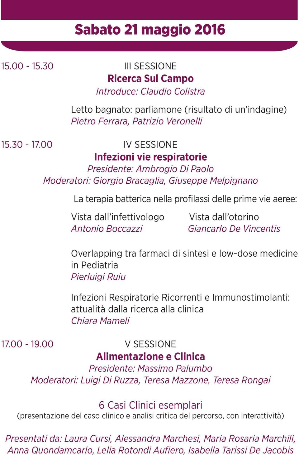 infettivologo Antonio Boccazzi Vista dall otorino Giancarlo De Vincentis Overlapping tra farmaci di sintesi e low-dose medicine in Pediatria Pierluigi Ruiu Infezioni Respiratorie Ricorrenti e