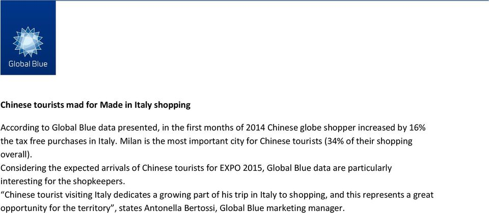 Considering the expected arrivals of Chinese tourists for EXPO 2015, Global Blue data are particularly interesting for the shopkeepers.
