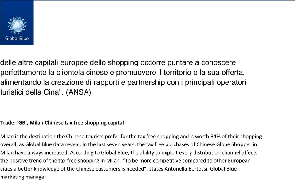 Trade: GB, Milan Chinese tax free shopping capital Milan is the destination the Chinese tourists prefer for the tax free shopping and is worth 34% of their shopping overall, as Global Blue data
