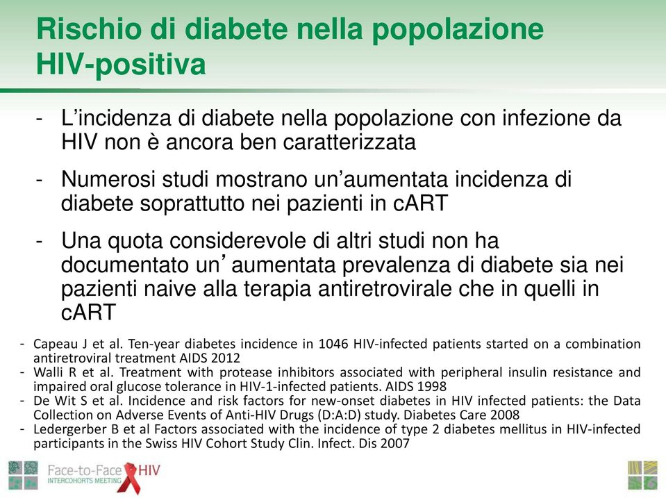 quelli in cart - Capeau J et al. Ten-year diabetes incidence in 1046 HIV-infected patients started on a combination antiretroviral treatment AIDS 2012 - Walli R et al.