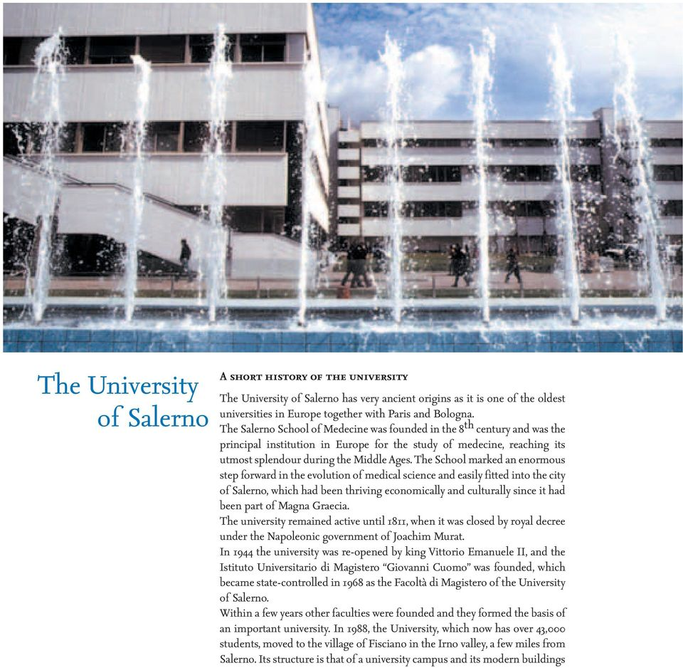 The School marked an enormous step forward in the evolution of medical science and easily fitted into the city of Salerno, which had been thriving economically and culturally since it had been part