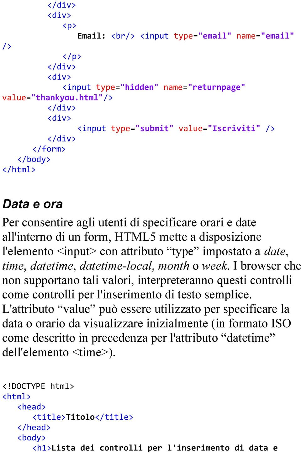 attributo type impostato a date, time, datetime, datetime-local, month o week.
