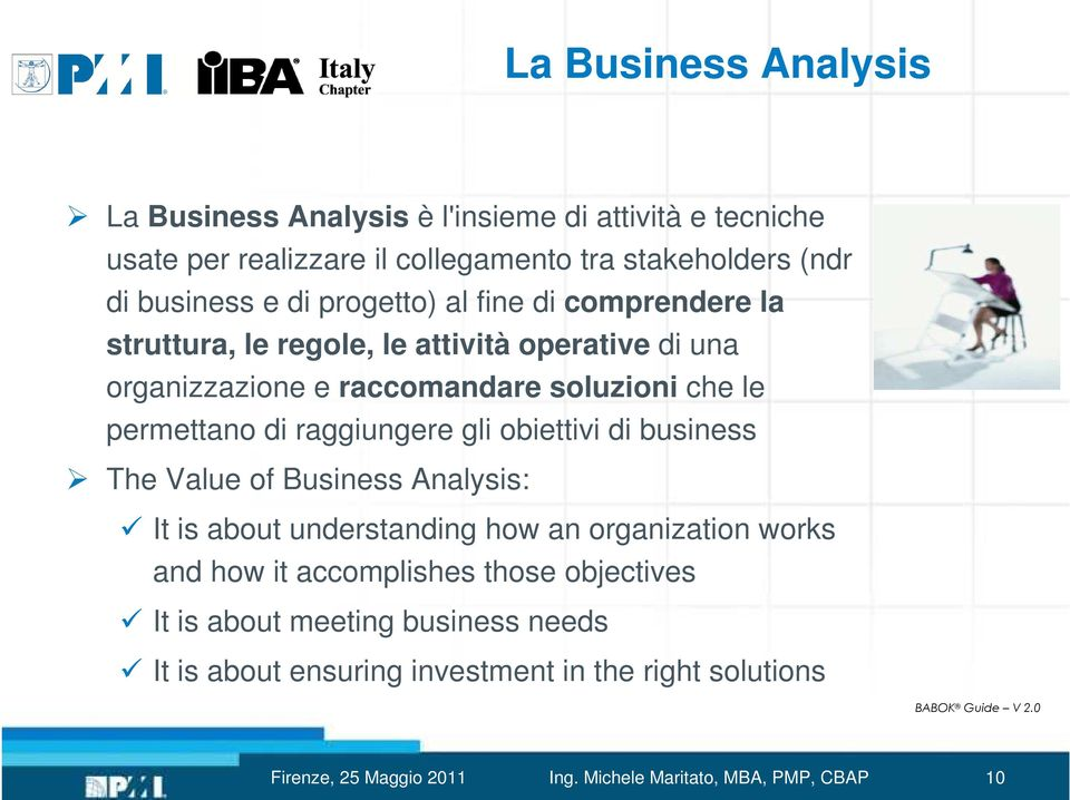 raggiungere gli obiettivi di business The Value of Business Analysis: It is about understanding how an organization works and how it accomplishes those