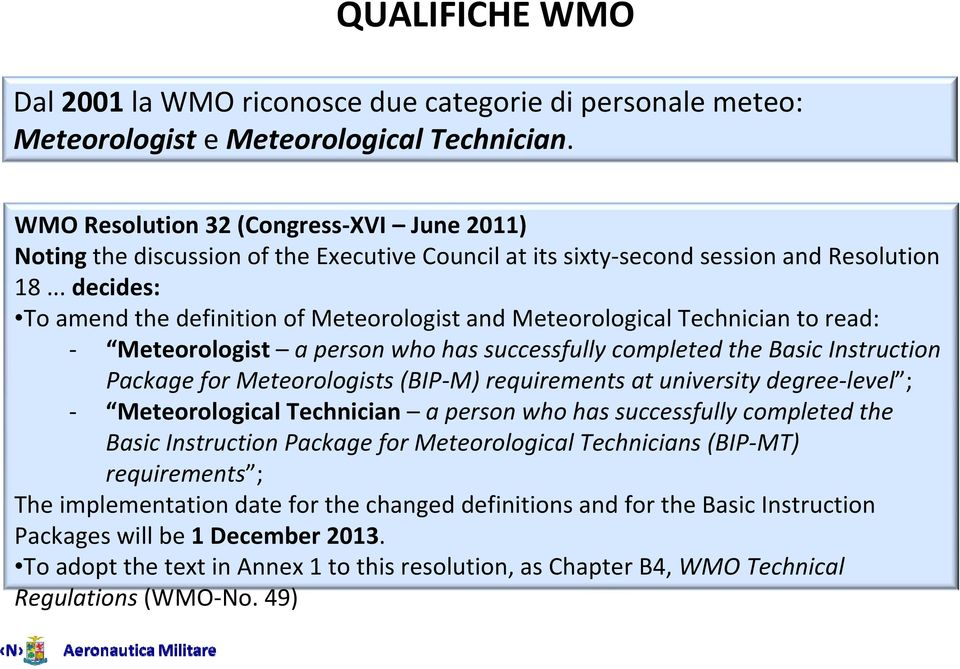 .. decides: To amend the definition of Meteorologist and Meteorological Technician to read: Meteorologist a person who has successfully completed the Basic Instruction Package for Meteorologists (BIP