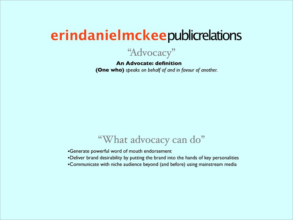 What advocacy can do Generate powerful word of mouth endorsement Deliver