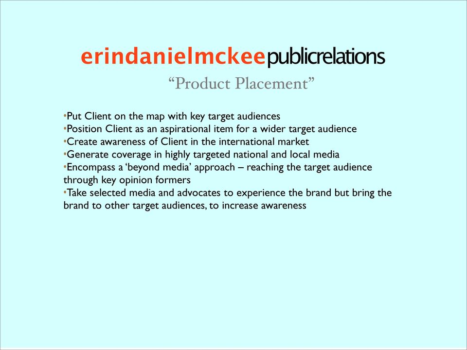 national and local media Encompass a beyond media approach reaching the target audience through key opinion formers