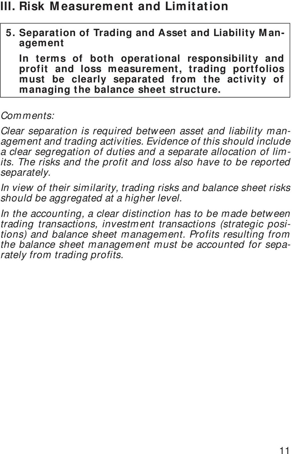 managing the balance sheet structure. Comments: Clear separation is required between asset and liability management and trading activities.