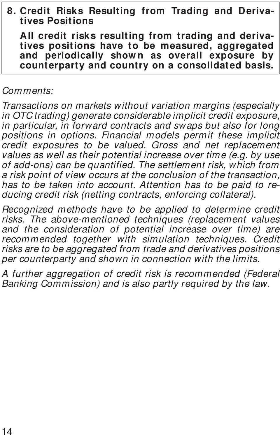 Comments: Transactions on markets without variation margins (especially in OTC trading) generate considerable implicit credit exposure, in particular, in forward contracts and swaps but also for long