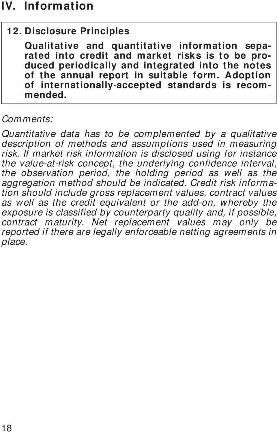 form. Adoption of internationally-accepted standards is recommended. Comments: Quantitative data has to be complemented by a qualitative description of methods and assumptions used in measuring risk.