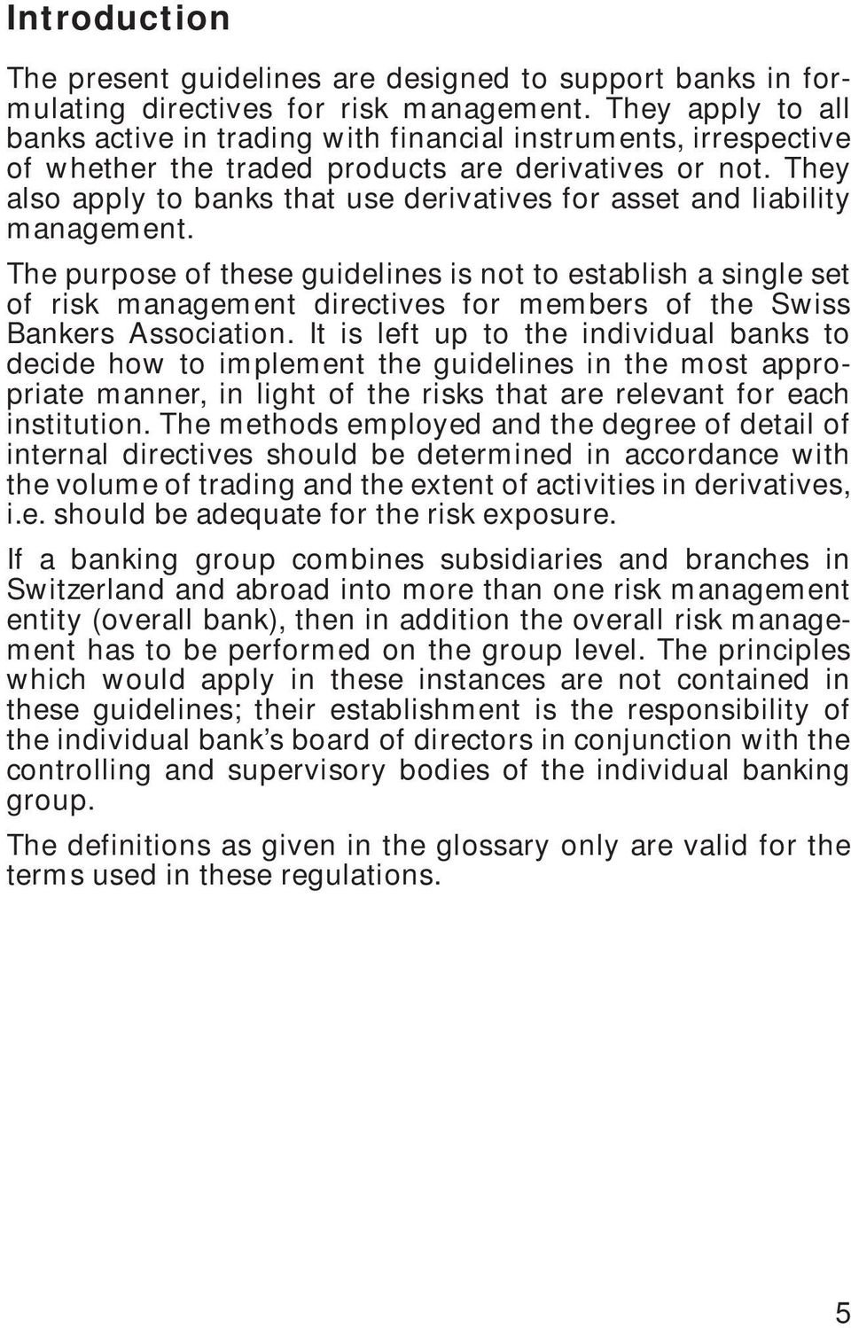 They also apply to banks that use derivatives for asset and liability management.