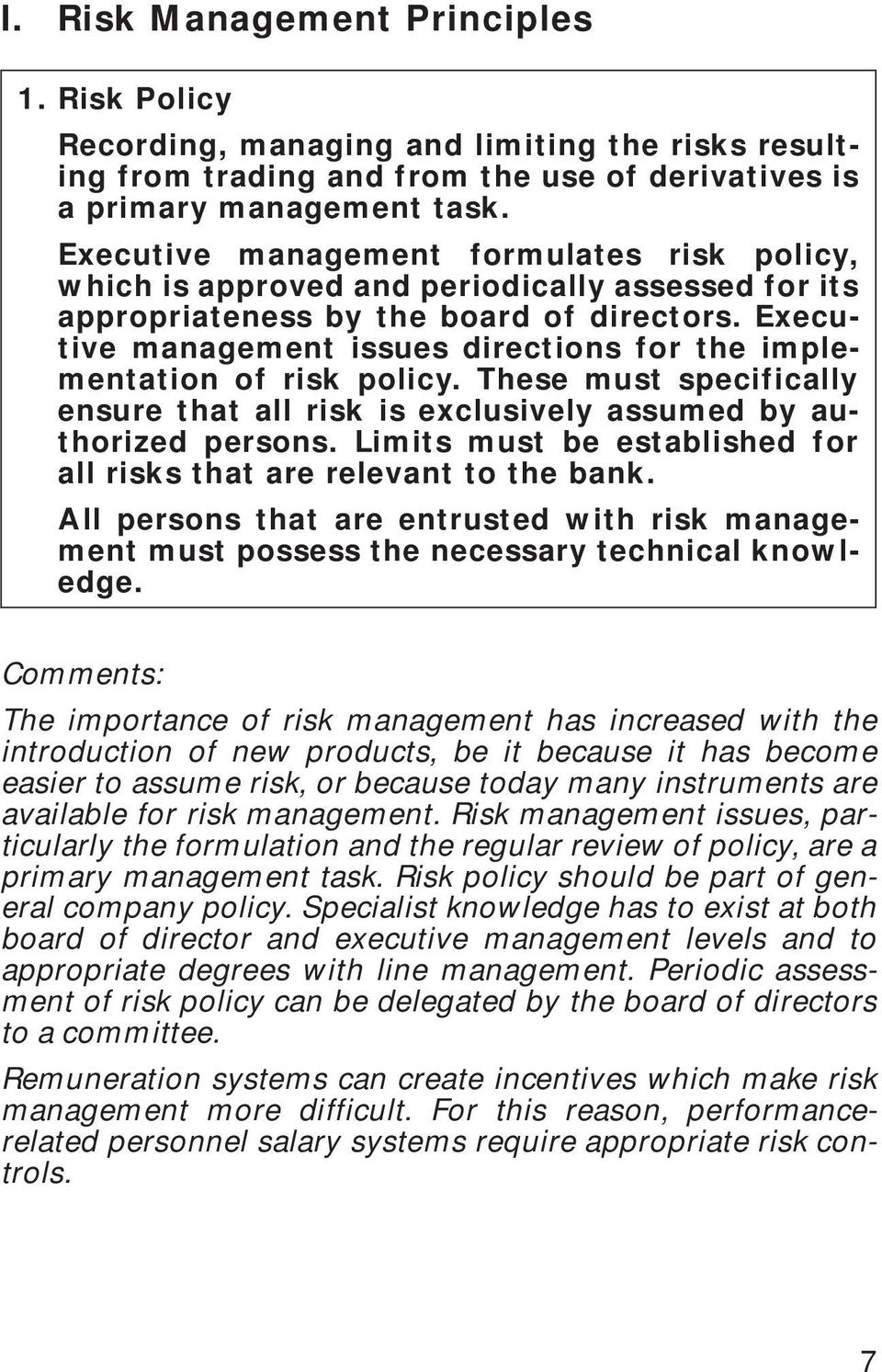 Executive management issues directions for the implementation of risk policy. These must specifically ensure that all risk is exclusively assumed by authorized persons.
