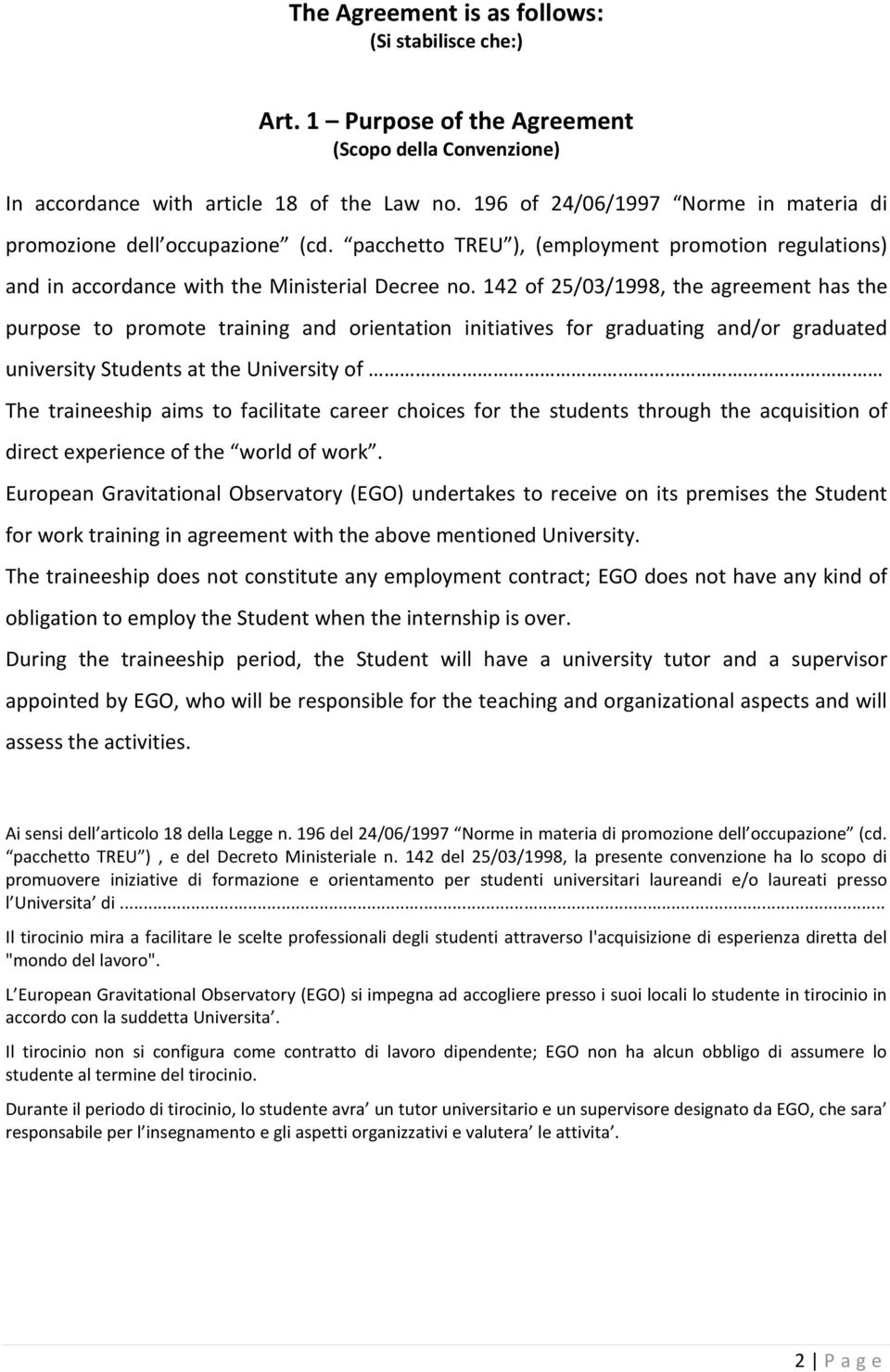142 of 25/03/1998, the agreement has the purpose to promote training and orientation initiatives for graduating and/or graduated university Students at the University of The traineeship aims to