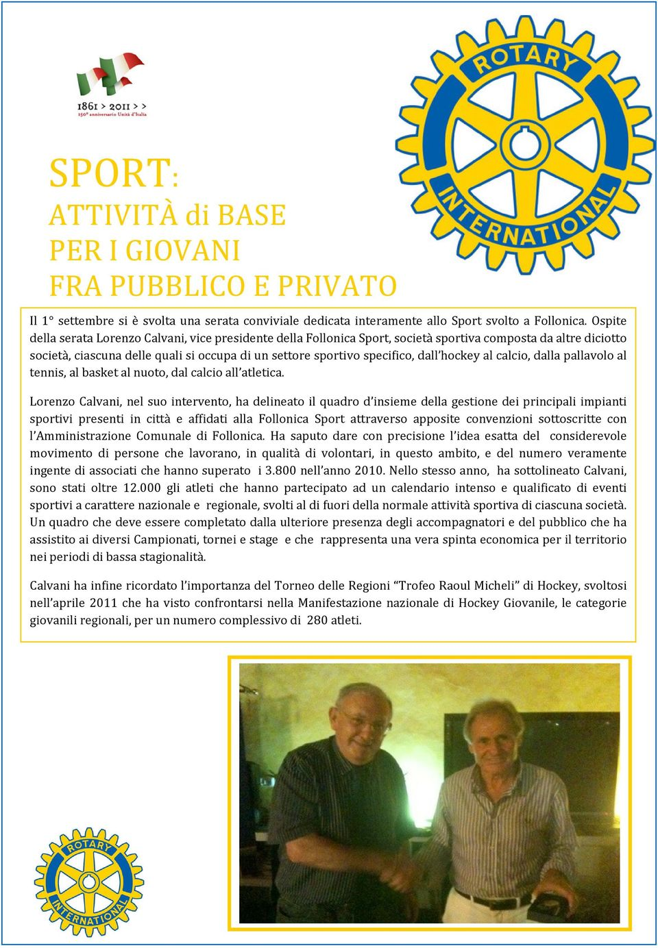hockey al calcio, dalla pallavolo al tennis, al basket al nuoto, dal calcio all atletica.