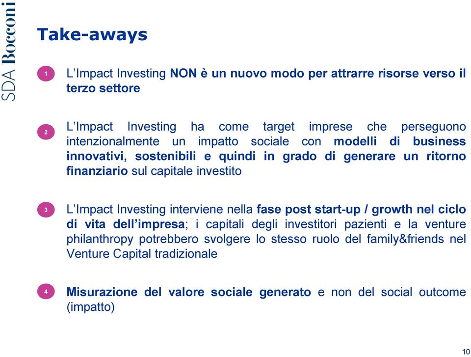 3 L Impact Investing interviene nella fase post start-up / growth nel ciclo di vita dell impresa; i capitali degli investitori pazienti e la venture