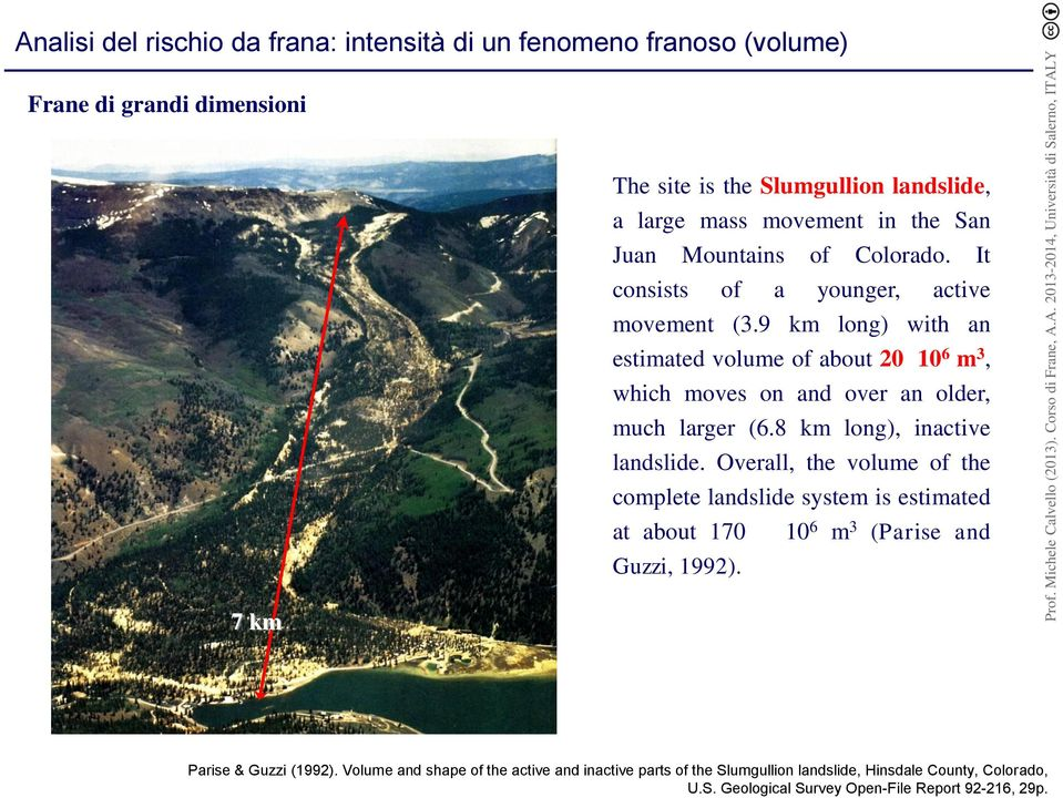9 km long) with an estimated volume of about 20 10 6 m 3, which moves on and over an older, much larger (6.8 km long), inactive landslide.