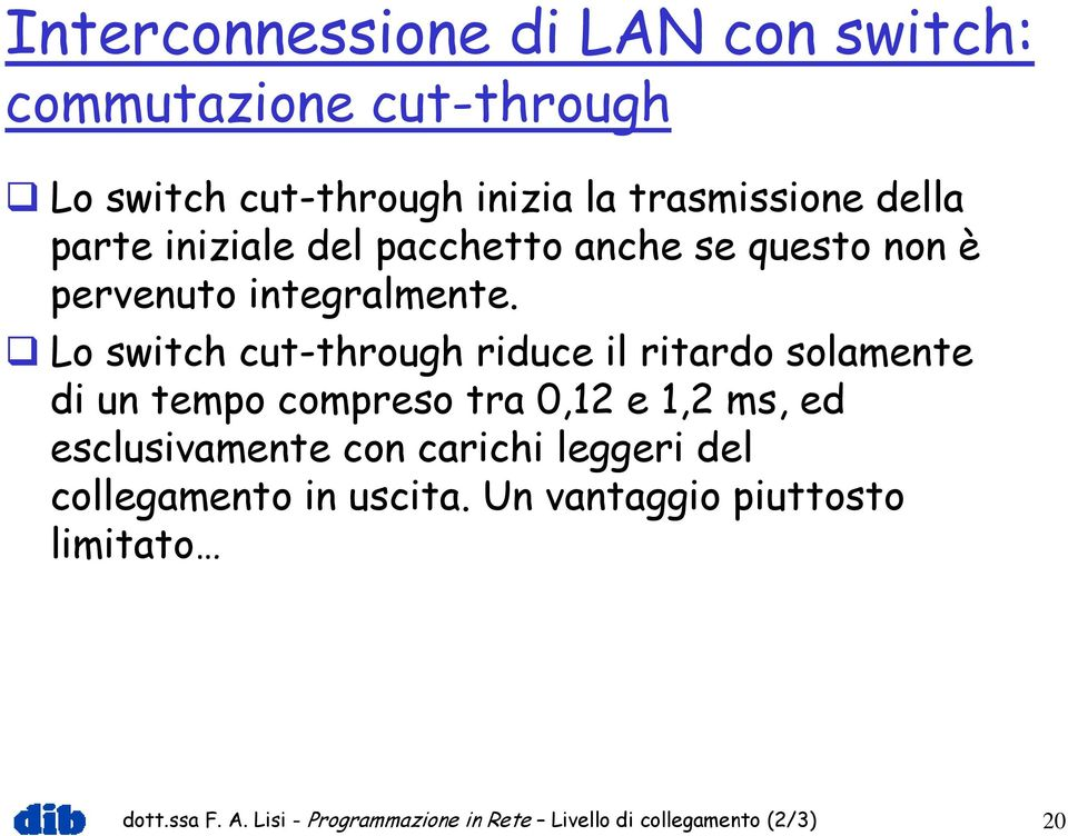 Lo switch cut-through riduce il ritardo solamente di un tempo compreso tra 0,12 e 1,2 ms, ed esclusivamente con