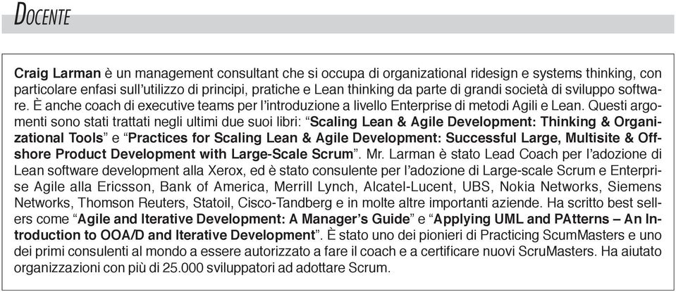 Questi argomenti sono stati trattati negli ultimi due suoi libri: Scaling Lean & Agile Development: Thinking & Organizational Tools e Practices for Scaling Lean & Agile Development: Successful Large,