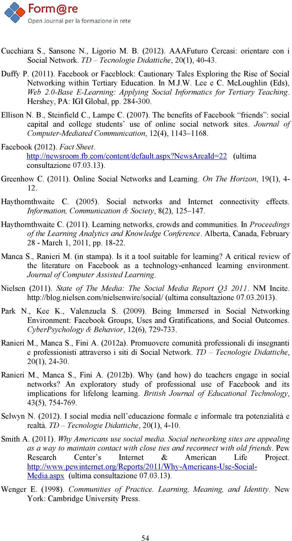 0-Base E-Learning: Applying Social Informatics for Tertiary Teaching. Hershey, PA: IGI Global, pp. 284-300. Ellison N. B., Steinfield C., Lampe C. (2007).