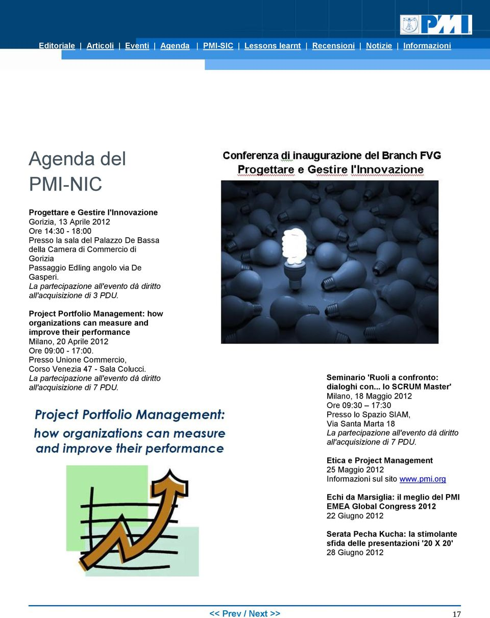 Project Portfolio Management: how organizations can measure and improve their performance Milano, 20 Aprile 2012 Ore 09:00-17:00. Presso Unione Commercio, Corso Venezia 47 - Sala Colucci.