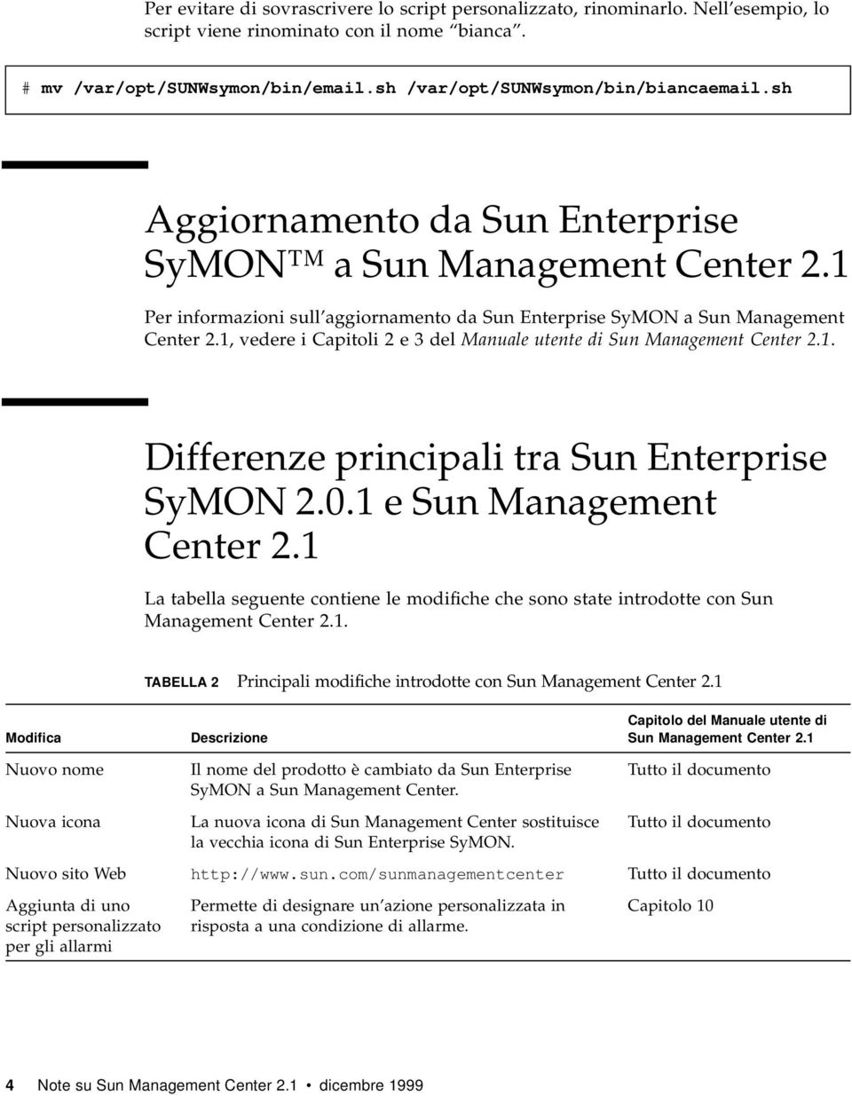 1, vedere i Capitoli 2e3delManuale utente di Sun Management Center 2.1. Differenze principali tra Sun Enterprise SyMON 2.0.1 e Sun Management Center 2.