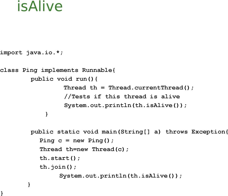 isAlive()); public static void main(string[] a) throws Exception{ Ping c = new