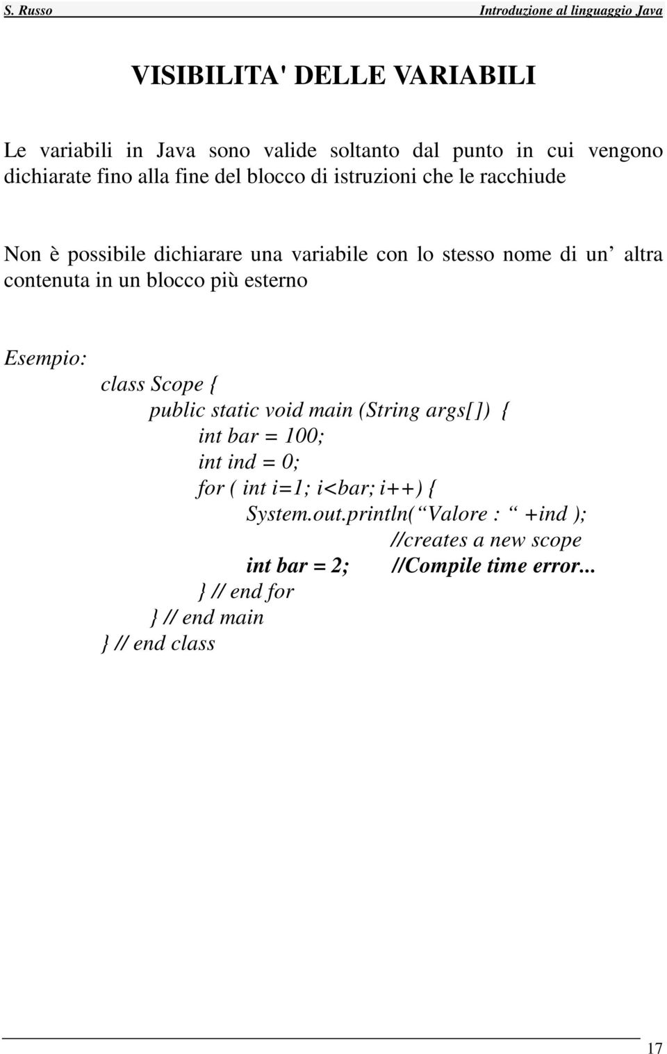 blocco più esterno class Scope { public static void main (String args[]) { int bar = 100; int ind = 0; for ( int i=1; i<bar; i++)