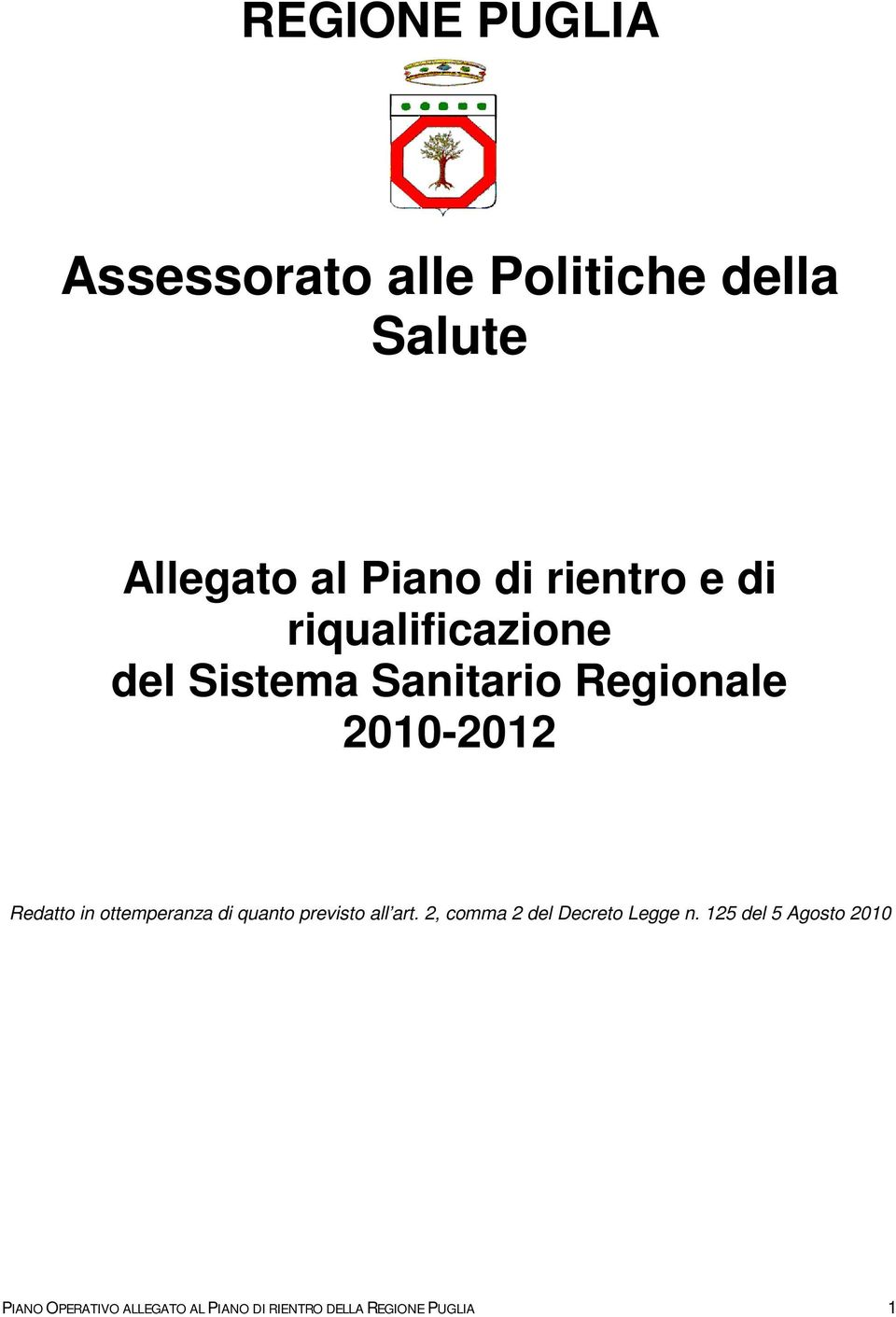 in ottemperanza di quanto previsto all art. 2, comma 2 del Decreto Legge n.