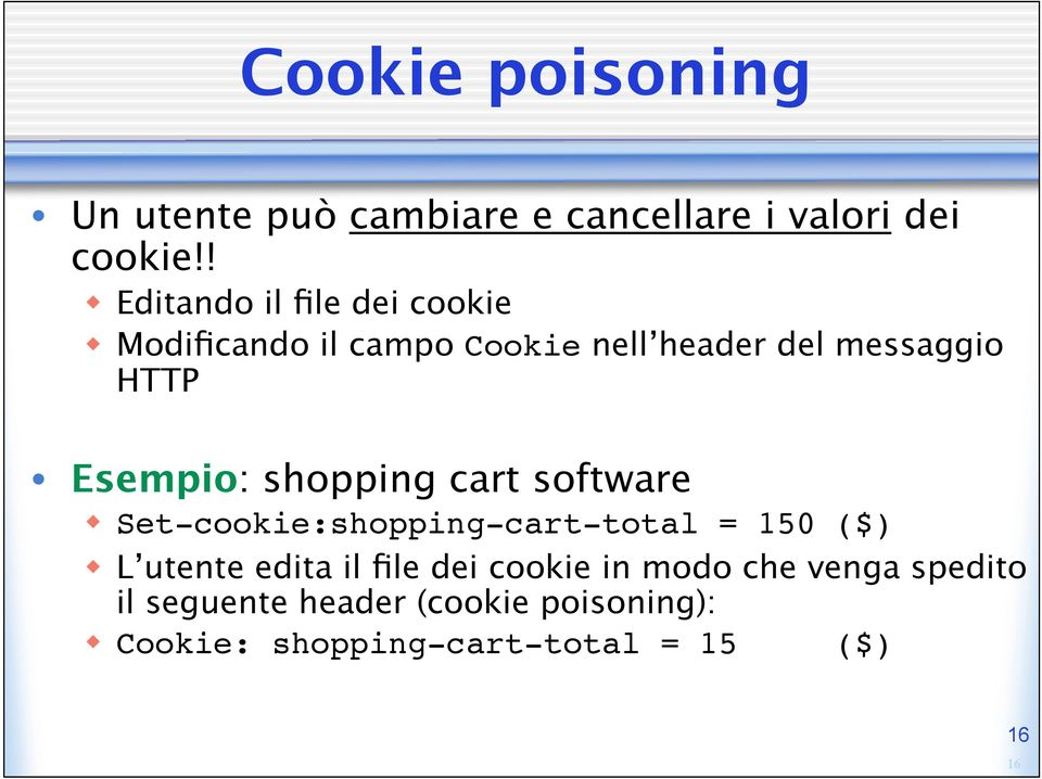 Esempio: shopping cart software Set-cookie:shopping-cart-total = 150 ($) L utente edita il