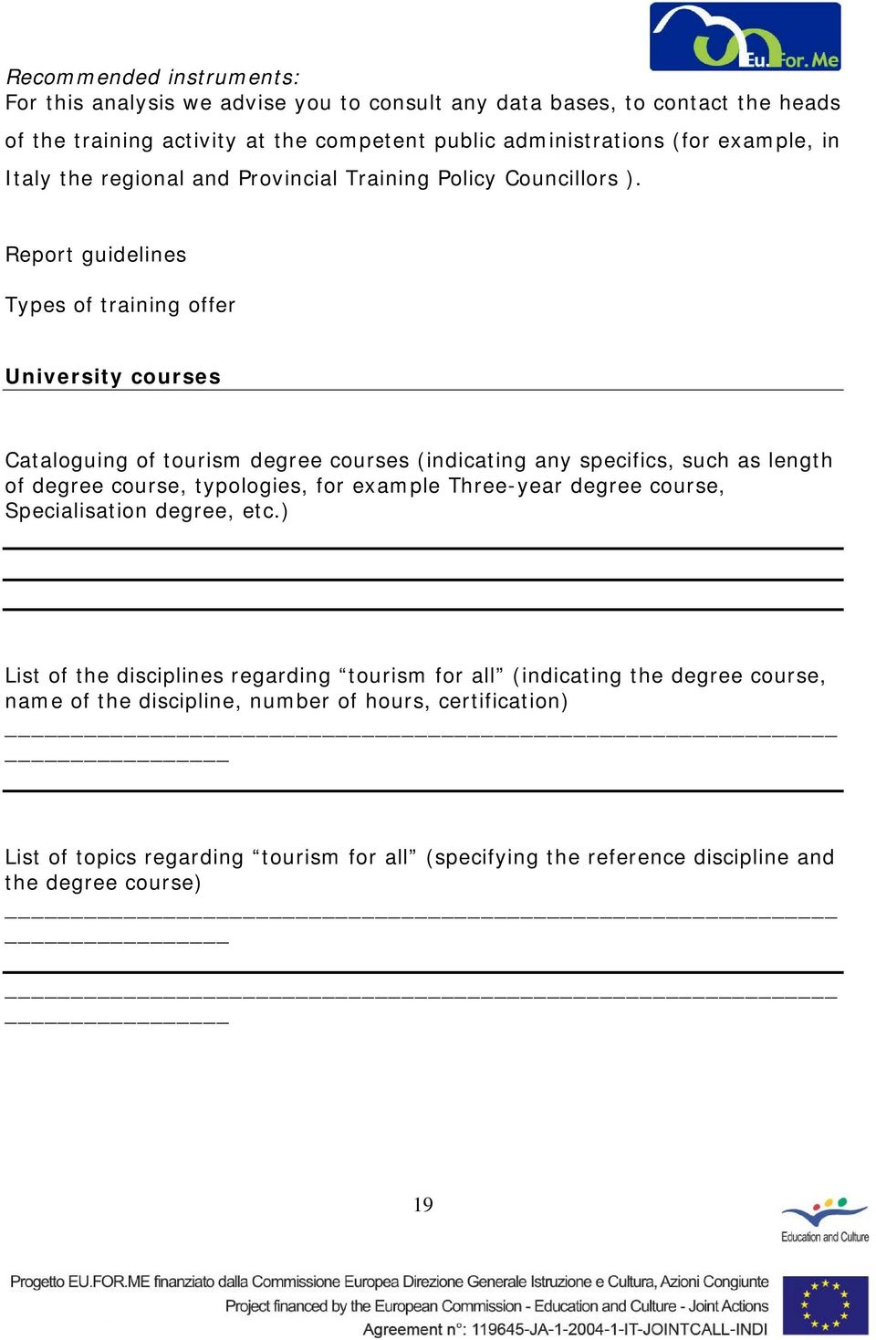 Report guidelines Types of training offer University courses Cataloguing of tourism degree courses (indicating any specifics, such as length of degree course, typologies, for example