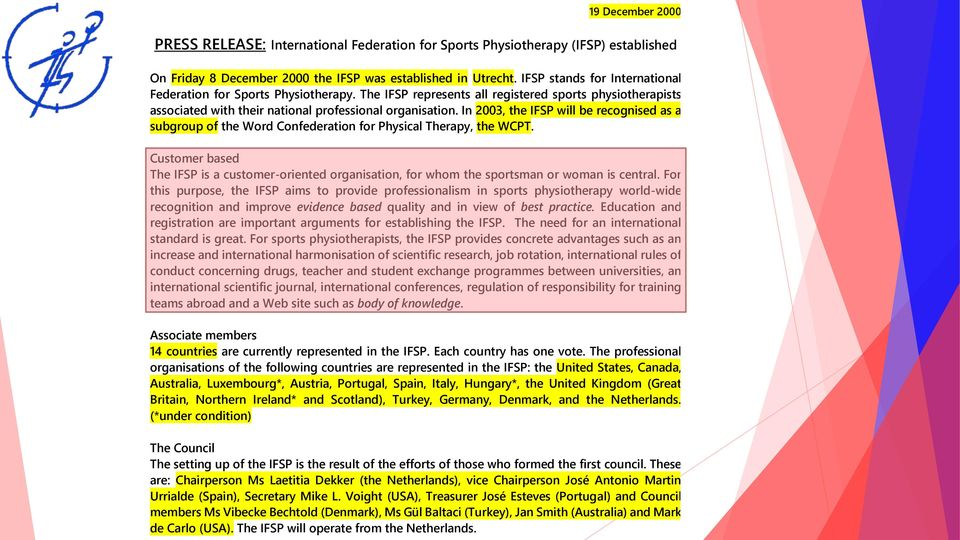 In 2003, the IFSP will be recognised as a subgroup of the Word Confederation for Physical Therapy, the WCPT.