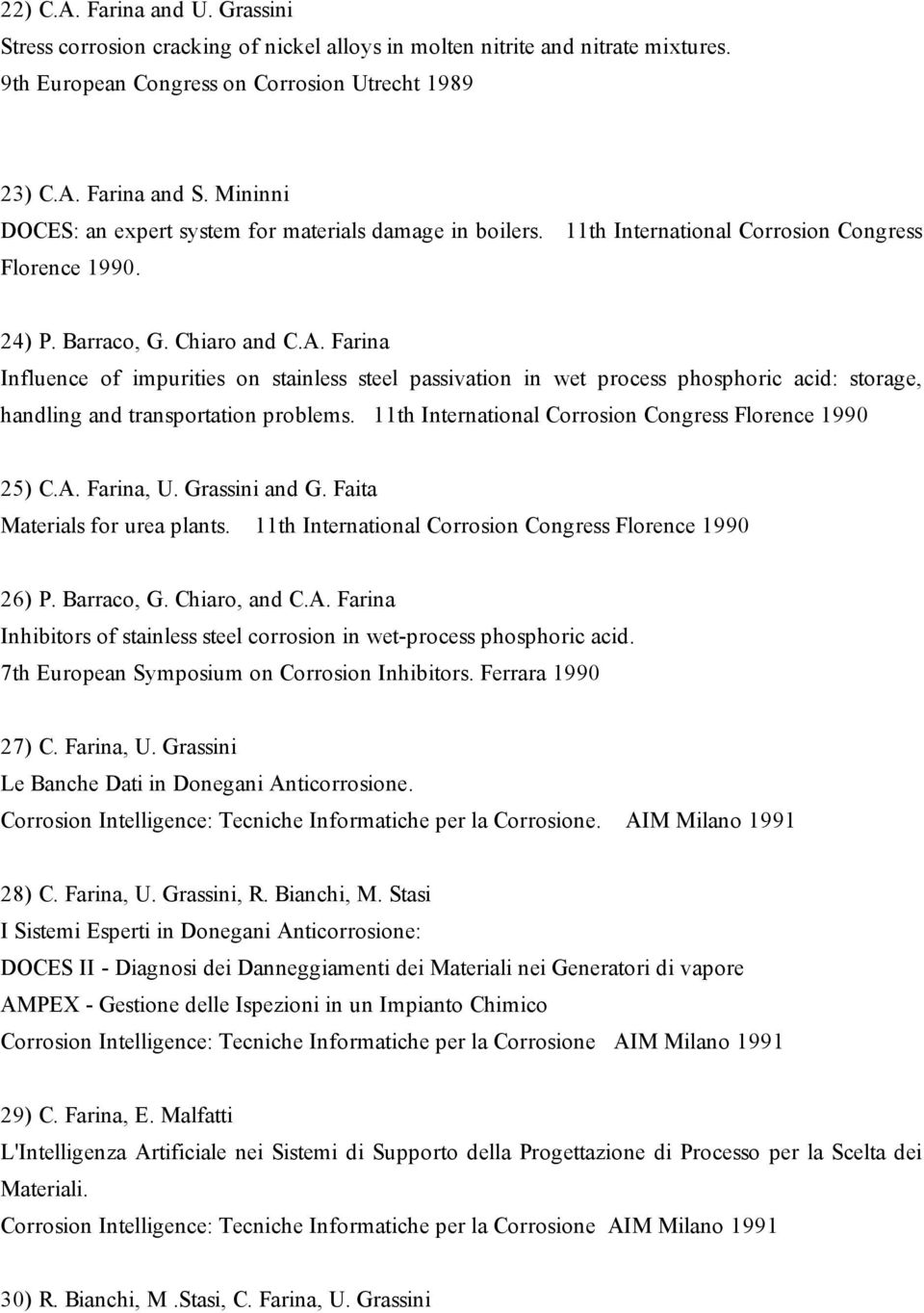 Farina Influence of impurities on stainless steel passivation in wet process phosphoric acid: storage, handling and transportation problems. 11th International Corrosion Congress Florence 1990 25) C.
