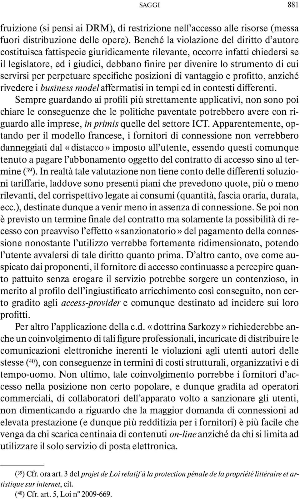 servirsi per perpetuare specifiche posizioni di vantaggio e profitto, anziché rivedere i business model affermatisi in tempi ed in contesti differenti.