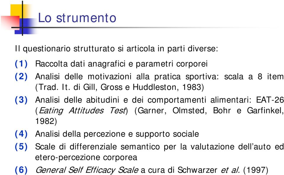 di Gill, Gross e Huddleston, 1983) (3) Analisi delle abitudini e dei comportamenti alimentari: EAT-26 (Eating Attitudes Test) (Garner,