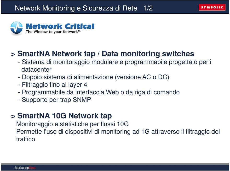 fino al layer 4 - Programmabile da interfaccia Web o da riga di comando - Supporto per trap SNMP > SmartNA 10G Network tap