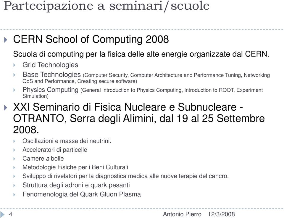 to Physics Computing, Introduction to ROOT, Experiment Simulation) XXI Seminario di Fisica Nucleare e Subnucleare - OTRANTO, Serra degli Alimini, dal 19 al 25 Settembre 2008.