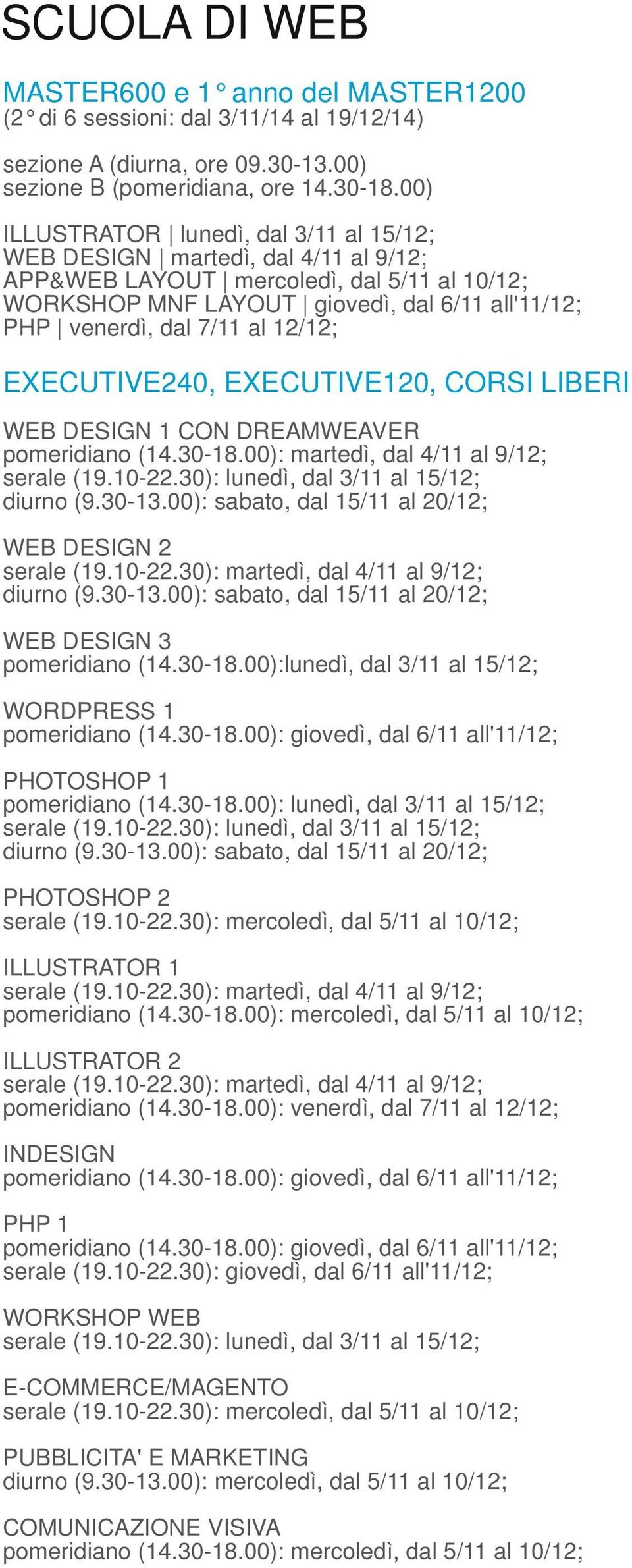 WORKSHOP MNF LAYOUT giovedì, dal 6/11 all'11/12; PHP venerdì, dal 7/11 al 12/12; WEB DESIGN 1 CON DREAMWEAVER WEB DESIGN 2 WEB