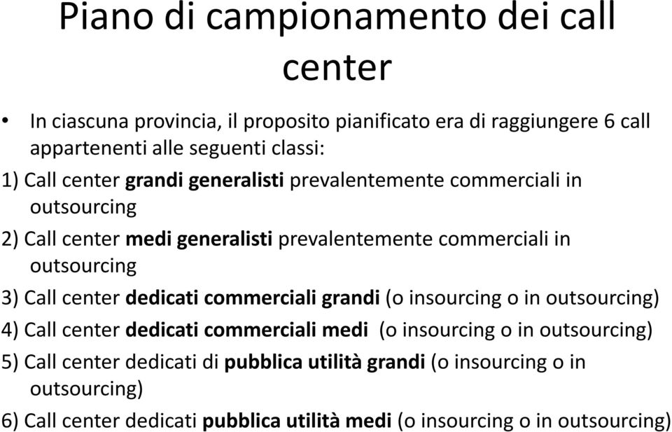 Call center dedicati commerciali grandi (o insourcing o in outsourcing) 4) Call center dedicati commerciali medi (o insourcing o in outsourcing) 5)