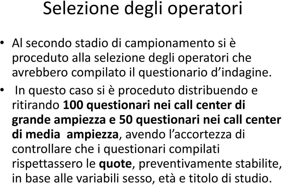 In questo caso si è proceduto distribuendo e ritirando 100 questionari nei call center di grande ampiezza e 50