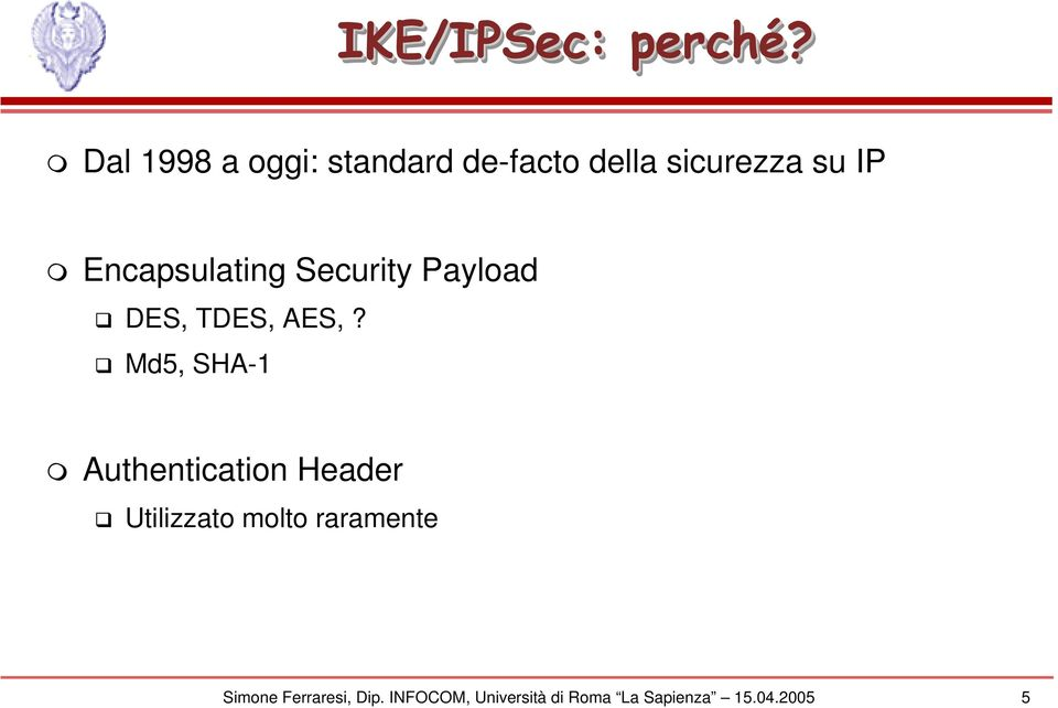 Encapsulating Security Payload DES, TDES, AES,?