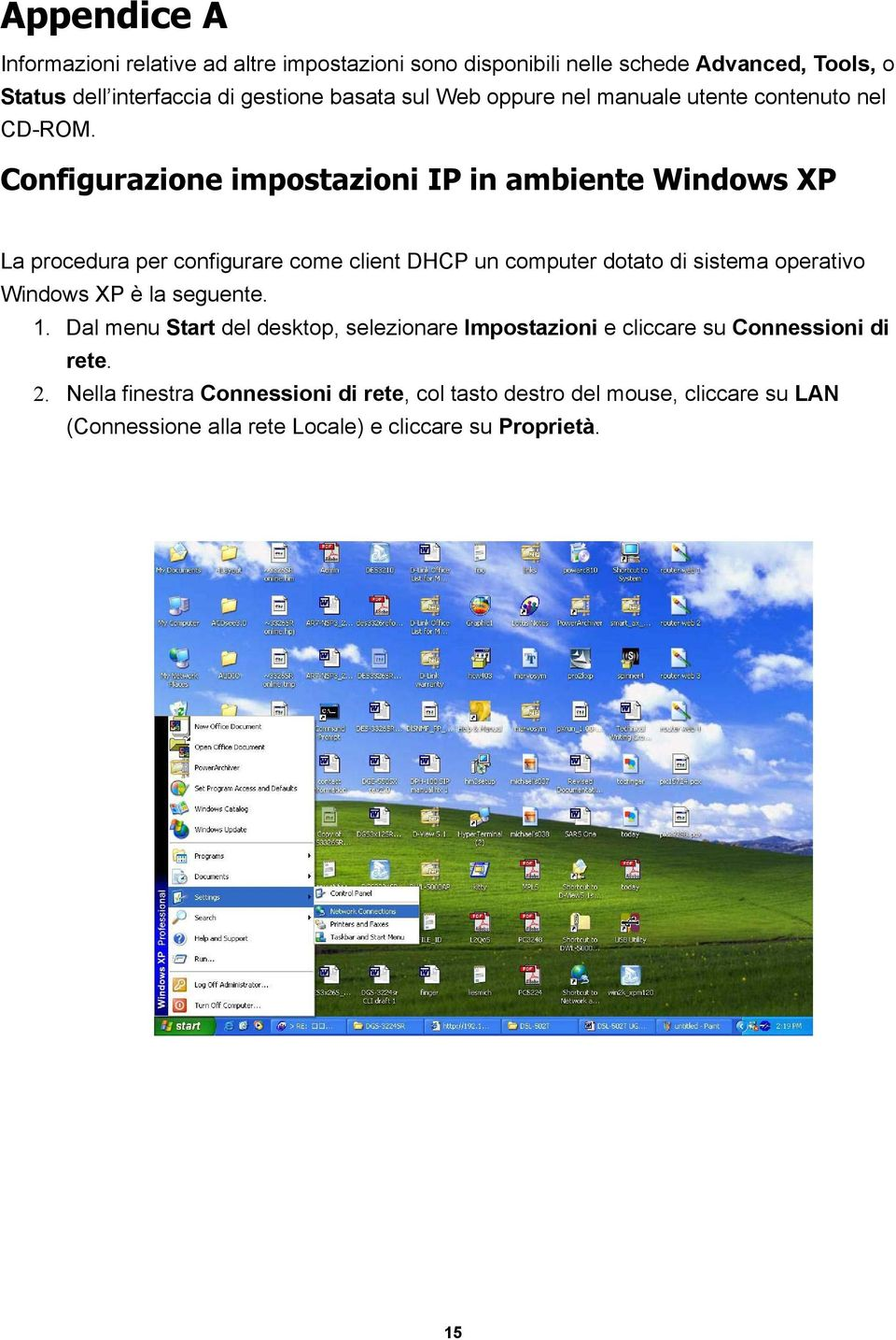Configurazione impostazioni IP in ambiente Windows XP La procedura per configurare come client DHCP un computer dotato di sistema operativo Windows XP